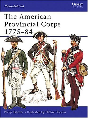 The American Provincial Corps 1775-84 (Men-at-Arms)