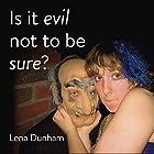 Is it evil not to be sure? Hörbuch von Lena Dunham Gesprochen von: Lena Dunham, Andy Ward