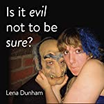 Is it evil not to be sure? | Lena Dunham