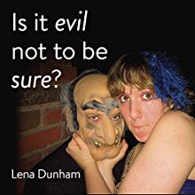 Is it evil not to be sure? Audiobook by Lena Dunham Narrated by Lena Dunham, Andy Ward