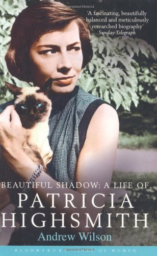 Beautiful Shadow: A Life of Patricia Highsmith (Bloomsbury Lives of Women)