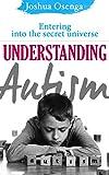 Autism: Entering the Secret Universe: Understanding Autism, Autistic Children, Autistic Adults, Autism Spectrum Disorders(Parenting an Autistic Child): Autism: Entering the Secret Universe