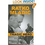 Ratko Mladic: Tragic Hero