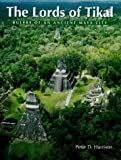 The Lords of Tikal: Rulers of an Ancient Maya City (New Aspects of Antiquity)