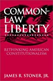 Common-Law Liberty: Rethinking American Constitutionalism
