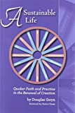 img - for A Sustainable Life: Quaker Faith and Practice in the Renewal of Creation book / textbook / text book