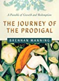 The Journey of the Prodigal: A Parable of Sin and Redemption (0824520149) by Manning, Brennan