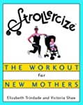 Strollercize: The Workout for New Mot...