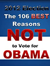 2012 Election: The 106 BEST Reasons NOT to Vote for Obama