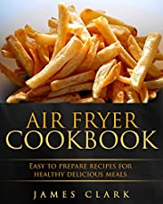 Air fryer Cookbook: Easy to Prepare Recipes for Healthy Delicious Meals