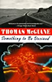 Something to Be Desired (0394731565) by McGuane, Thomas