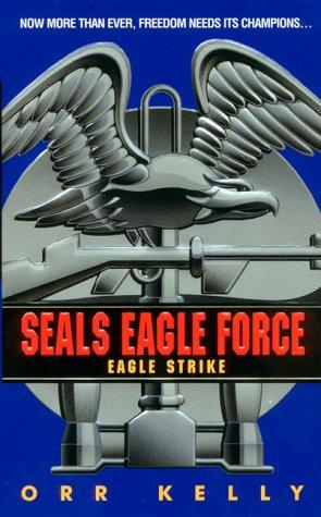 Eagle Strike (Seals Eagle Force), Orr Kelly