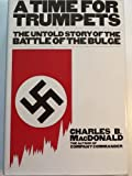 A Time for Trumpets: The Untold Story of the Battle of the Bulge (0688039235) by Charles Brown MacDonald