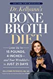 Dr. Kellyann's Bone Broth Diet:Lose Up to 15 Pounds, 4 Inches--and Your Wrinkles!--in Just 21 Days