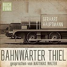 Bahnwärter Thiel Hörbuch von Gerhart Hauptmann Gesprochen von: Matthias Walter