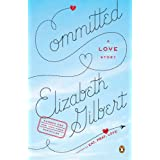 Committed: A Love Story ~ Elizabeth Gilbert