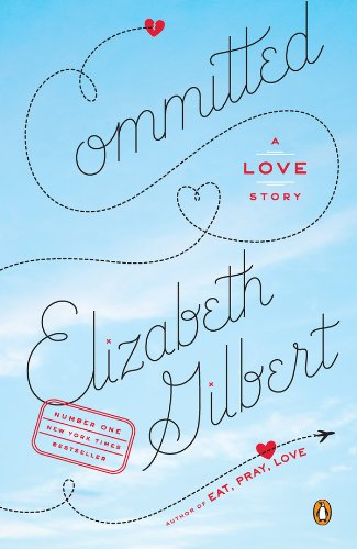 Elizabeth Gilbert - Committed: A Skeptic Makes Peace with Marriage