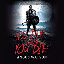 You Die When You Die Audiobook by Angus Watson Narrated by Sean Barrett