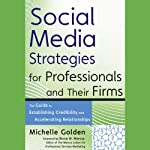 Social Media Strategies for Professionals and Their Firms: The Guide to Establishing Credibility and Accelerating Relationships | Michelle Golden