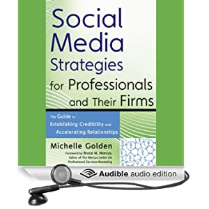 Social Media Strategies for Professionals and Their Firms: The Guide to Establishing Credibility and Accelerating Relationships (Unabridged)