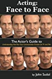 img - for Acting Face to Face: The Actor's Guide to Understanding how Your Face Communicates Emotion for TV and Film (Language of the Face) (Volume 1) book / textbook / text book
