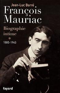 Francois Mauriac : Biographie intime : Tome 1, 1885-1940 par Jean-Luc Barr�