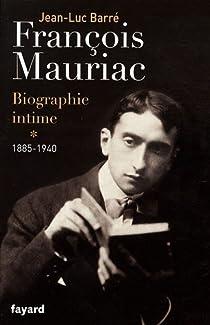 Francois Mauriac : Biographie intime : Tome 1, 1885-1940 par Barr�