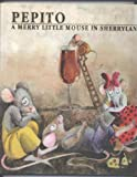img - for PEPITO A MERRY LITTLE MOUSE IN SHERRYLAND book / textbook / text book