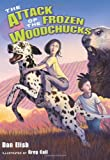 The Attack of the Frozen Woodchucks (0061138703) by Elish, Dan