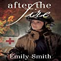 After the Fire Audiobook by Emily Smith Narrated by Margaret McCormick