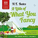 A Little of What You Fancy: The Larkin Novels, Book 5 Audiobook by H. E. Bates Narrated by Philip Franks