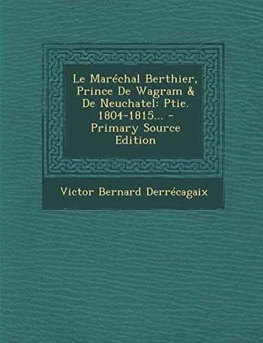 Le Maréchal Berthier, Prince De Wagram & De Neuchatel: Ptie. 1804-1815...