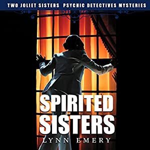 Spirited Sisters: Two Joliet Sisters Audiobook