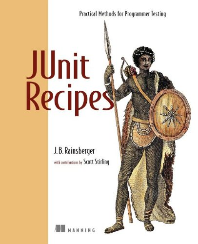 JUnit Recipes: Practical Methods for Programmer Testing