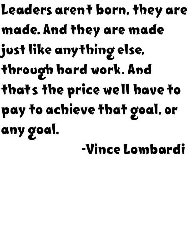 Leaders Aren'T Born They Are Made. And They Are Made Just Like Anything Else Through Hard Work. And That'S The Price We'Ll Have To Pay To Achieve That Goal Or Any Goal By American Football Coach Vince Lombardi Life Leadership Attitude Positive Outlook Ins front-13655