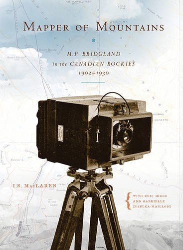 Mapper of Mountains: M.P. Bridgland in the Canadian Rockies, 1902-1930 (Mountain Cairns: A series on the history and cul