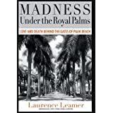 Madness Under the Royal Palms: Love and Death Behind the Gates of Palm Beachby Laurence Leamer