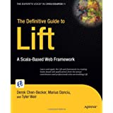 The Definitive Guide to Lift: A Scala-Based Web Framework (Expert's Voice in Open Source)by Derek Chen-Becker