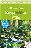 Wanderführer Bayerischer Wald: Die 55 schönsten Touren zum Wandern rund um den Arber und Nationalpark Bayerischer Wald, Falkenstein und Grafenau, mit Wanderkarte und GPS-Daten zum Download