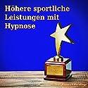 Höhere sportliche Leistungen mit Hypnose Hörbuch von Michael Bauer Gesprochen von: Michael Bauer