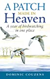 img - for A Patch Made in Heaven: A Year of Birdwatching in One Place book / textbook / text book