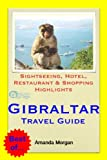 Gibraltar Travel Guide - Sightseeing, Hotel, Restaurant and Shopping Highlights (Illustrated)