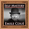 Self Mastery Through Conscious Autosuggestion Audiobook by Emile Coué Narrated by Mitch Horowitz