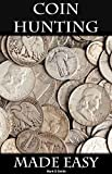 Coin Hunting Made Easy: Finding Silver, Gold and Other Rare Valuable Coins for Profit and Fun