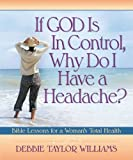 img - for If God Is in Control, Why Do I Have a Headache?: Bible Lessons for a Woman's Total Health book / textbook / text book