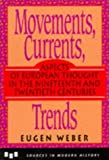 Movements, Currents, Trends: Aspects of European Thought in the Nineteenth and Twentieth Centuries (Sources in Modern History Series) (0669278815) by Weber, Eugen