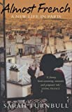 Sarah Turnbull Almost French: A New Life in Paris