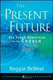 The Present Future: Six Tough Questions for the Church (Jossey-Bass Leadership Network Series) (047045315X) by McNeal, Reggie