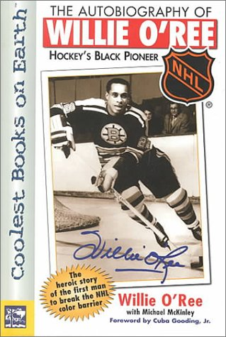 The Autobiography of Willie O'Ree:  Hockey's Black Pioneer (NHL Books)