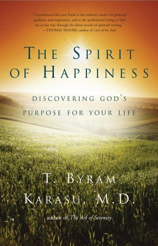 The Spirit of Happiness: Discovering God's Purpose for Your Life, T. Byram Karasu